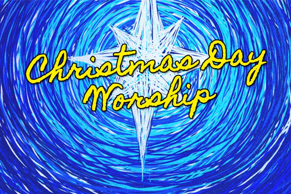 Christmas Day Worship - 10AM